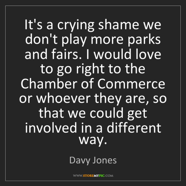 Davy Jones: It's a crying shame we don't play more parks and fairs....