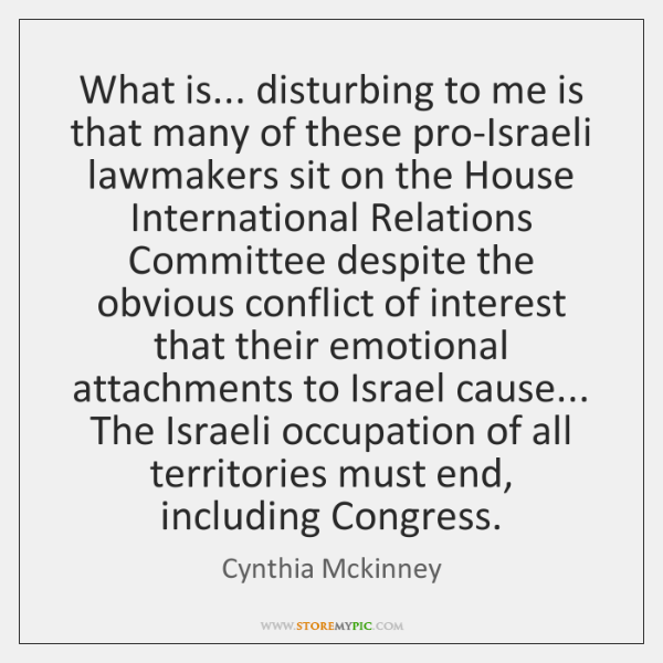 What is... disturbing to me is that many of these pro-Israeli lawmakers ...