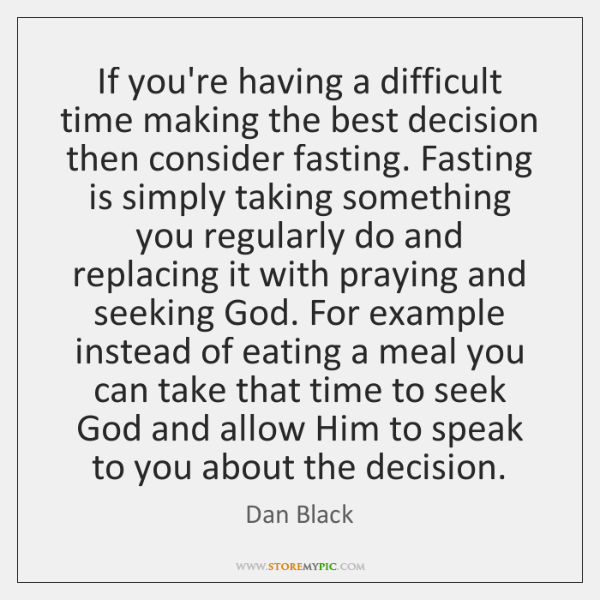 If you're having a difficult time making the best decision then consider ...