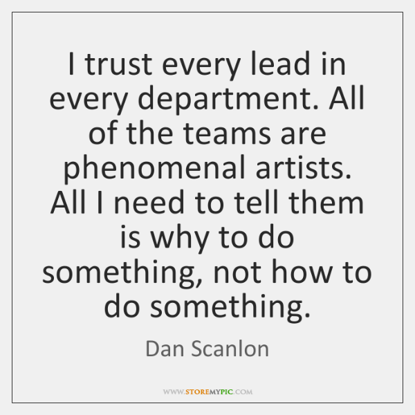 I trust every lead in every department. All of the teams are ...