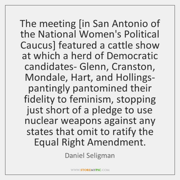The meeting [in San Antonio of the National Women's Political Caucus] featured ...