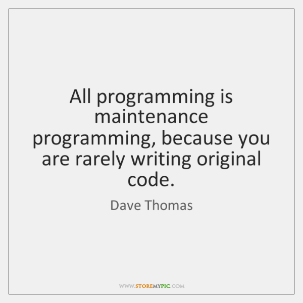 All programming is maintenance programming, because you are rarely writing original code.