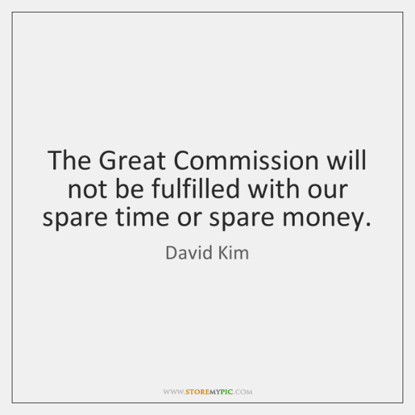 The Great Commission will not be fulfilled with our spare time or ...