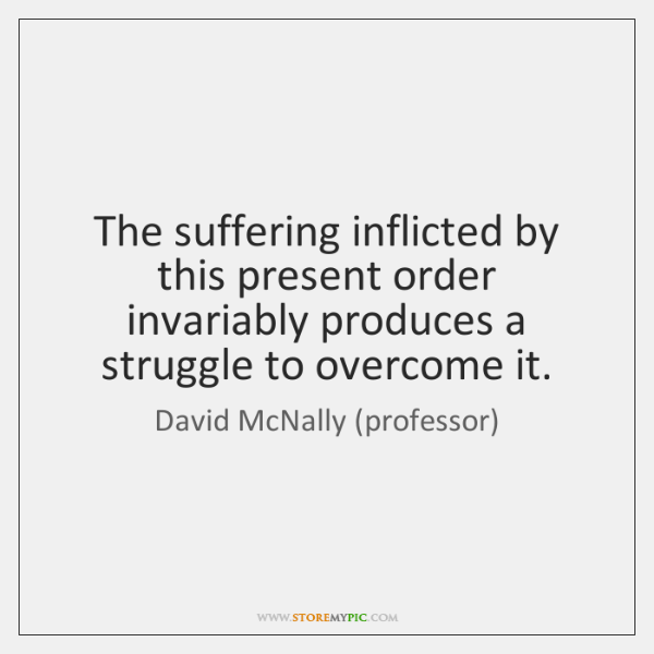 The suffering inflicted by this present order invariably produces a struggle to ...