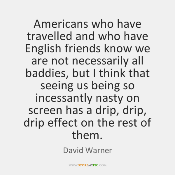 Americans who have travelled and who have English friends know we are ...