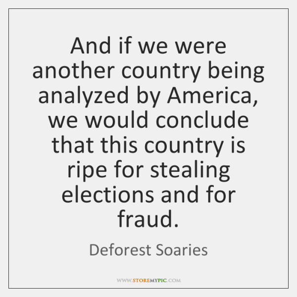And if we were another country being analyzed by America, we would ...