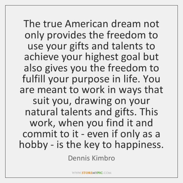 The true American dream not only provides the freedom to use your ...