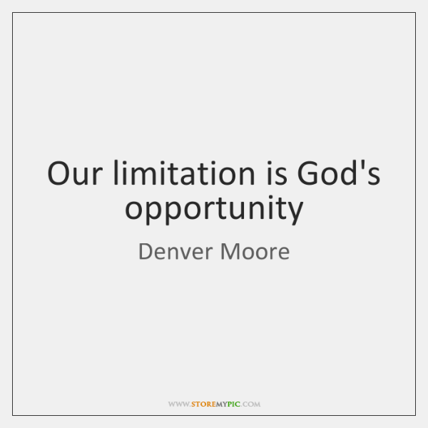 Our limitation is God's opportunity