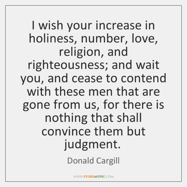 I wish your increase in holiness, number, love, religion, and righteousness; and ...