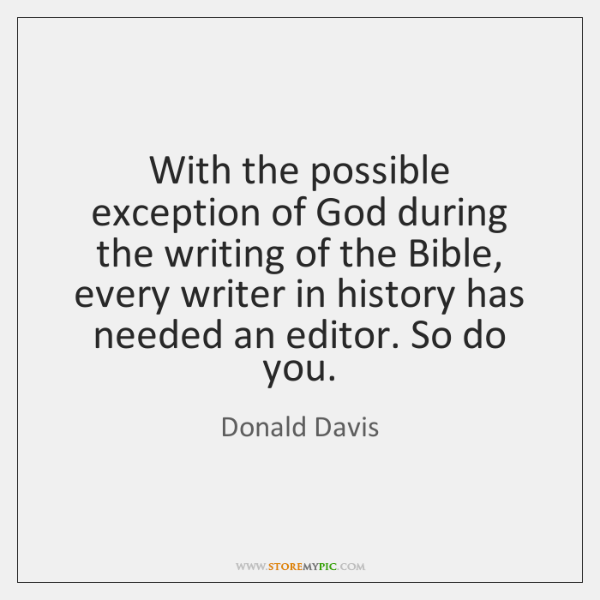 With the possible exception of God during the writing of the Bible, ...
