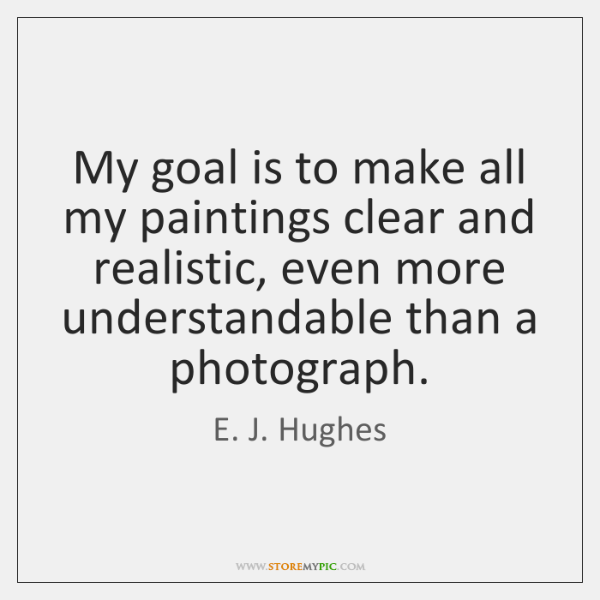 My goal is to make all my paintings clear and realistic, even ...