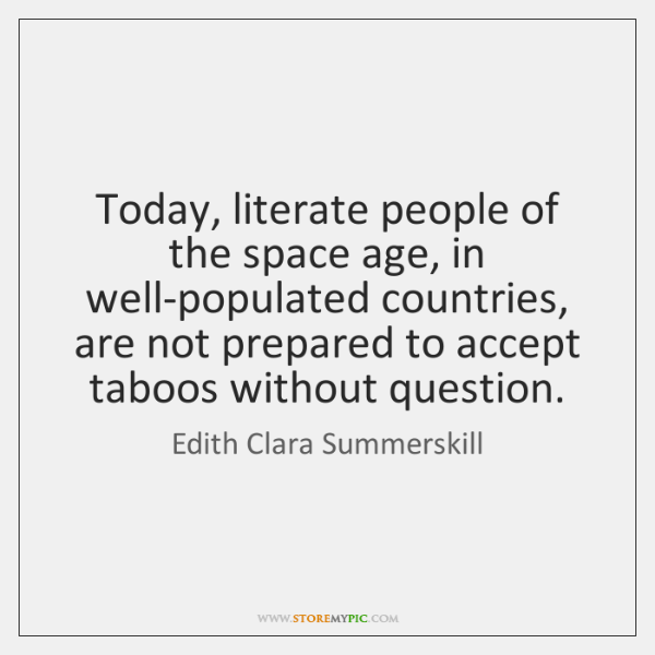 Today, literate people of the space age, in well-populated countries, are not ...