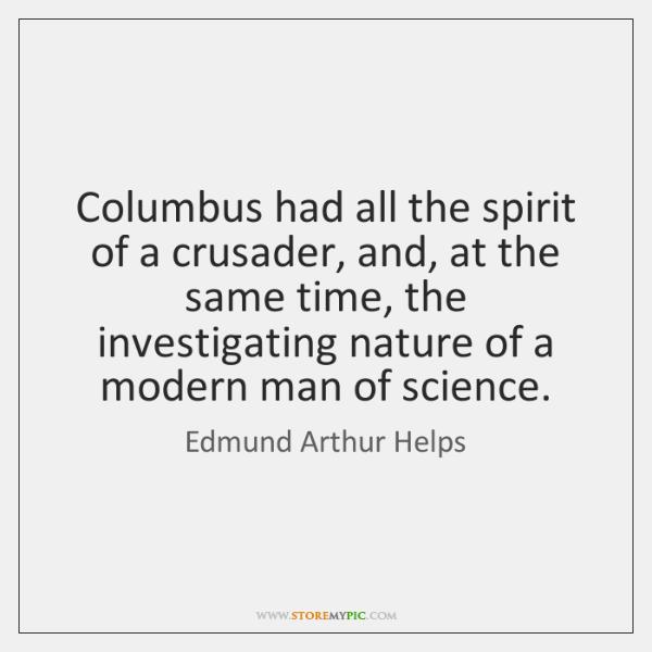 Columbus had all the spirit of a crusader, and, at the same ...
