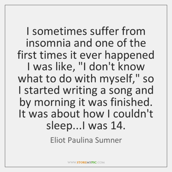 I sometimes suffer from insomnia and one of the first times it ...