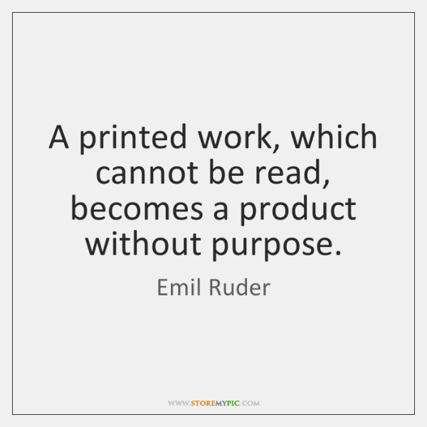 A printed work, which cannot be read, becomes a product without purpose.