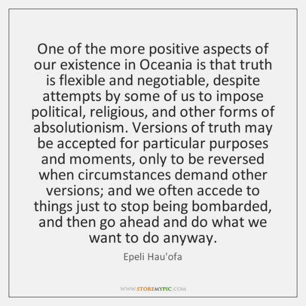 One of the more positive aspects of our existence in Oceania is ...