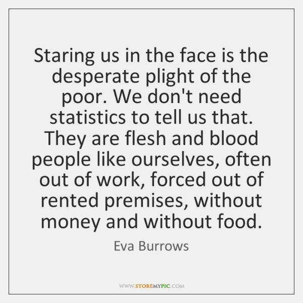 Staring us in the face is the desperate plight of the poor. ...