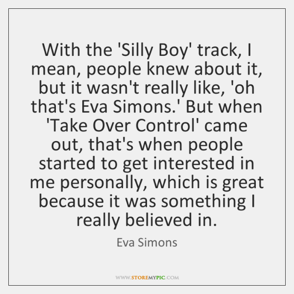 With the 'Silly Boy' track, I mean, people knew about it, but ...