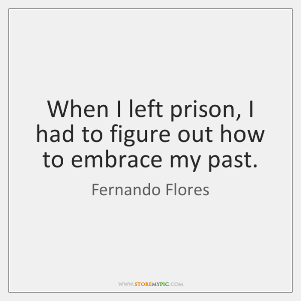 When I left prison, I had to figure out how to embrace ...