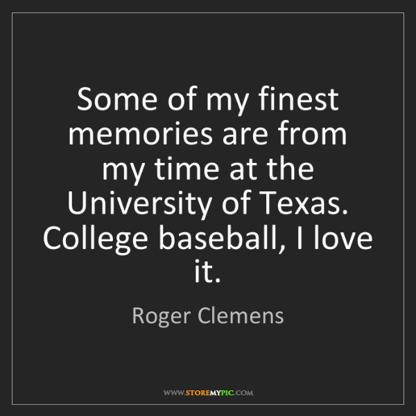 Roger Clemens: Some of my finest memories are from my time at the University...