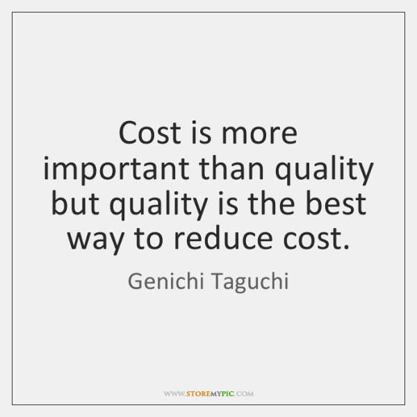 Cost is more important than quality but quality is the best way ...