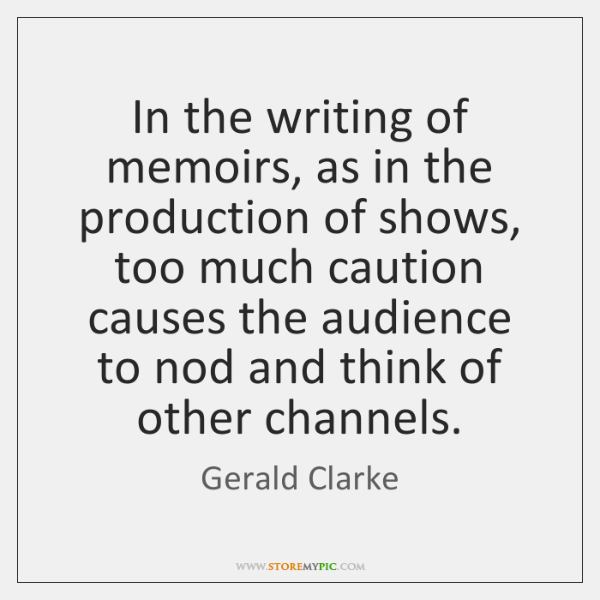 In the writing of memoirs, as in the production of shows, too ...