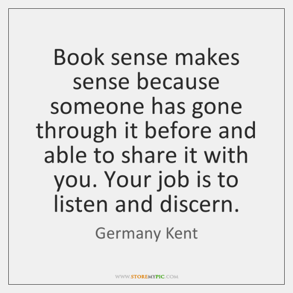 Book sense makes sense because someone has gone through it before and ...