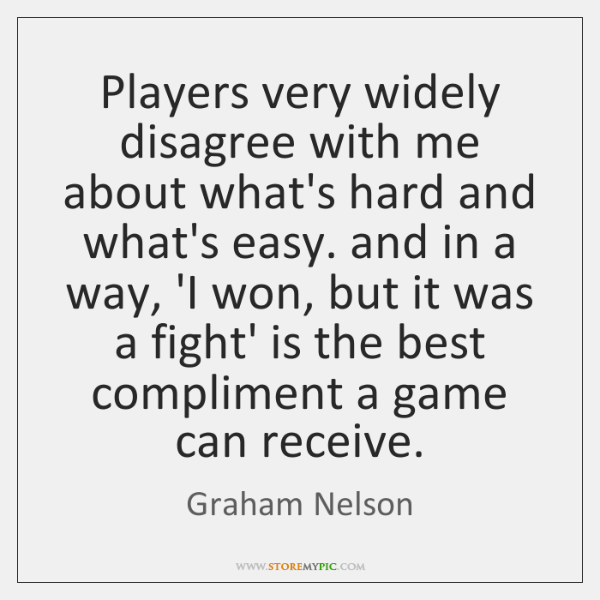 Players very widely disagree with me about what's hard and what's easy. ...