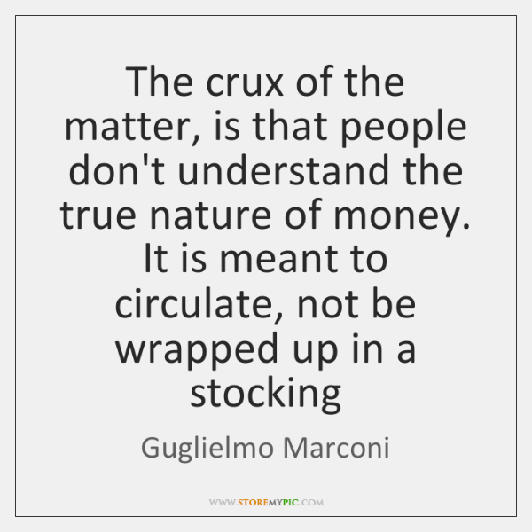 The crux of the matter, is that people don't understand the true ...
