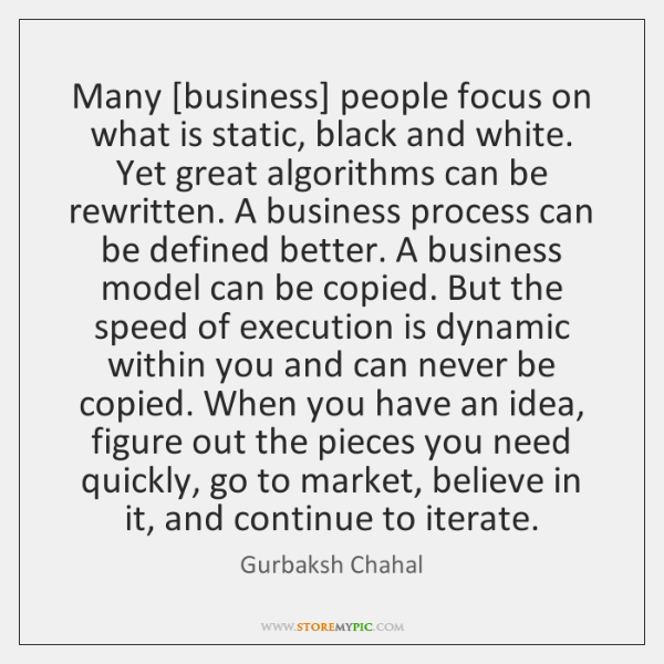 Many [business] people focus on what is static, black and white. Yet ...