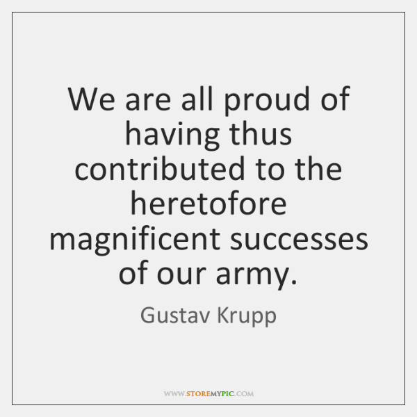 We are all proud of having thus contributed to the heretofore magnificent ...