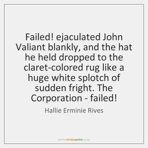 Failed! ejaculated John Valiant blankly, and the hat he held dropped to ...