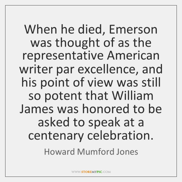 When he died, Emerson was thought of as the representative American writer ...