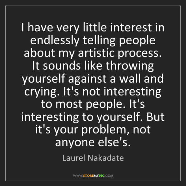 Laurel Nakadate: I have very little interest in endlessly telling people...