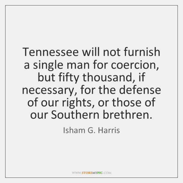 Tennessee will not furnish a single man for coercion, but fifty thousand, ...