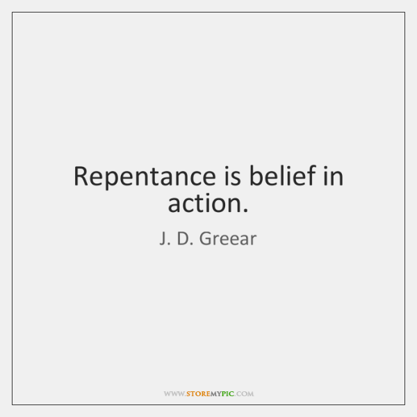 Repentance is belief in action.