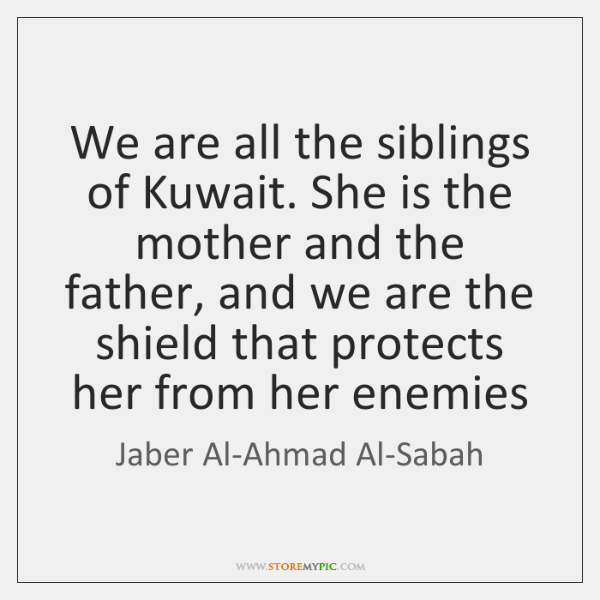 We are all the siblings of Kuwait. She is the mother and ...