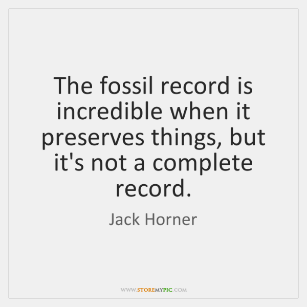 The fossil record is incredible when it preserves things, but it's not ...
