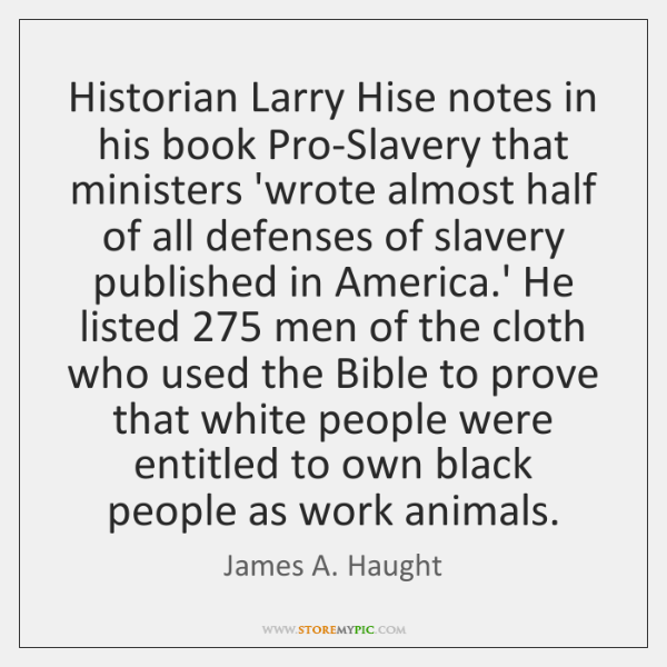 Historian Larry Hise notes in his book Pro-Slavery that ministers 'wrote almost ...