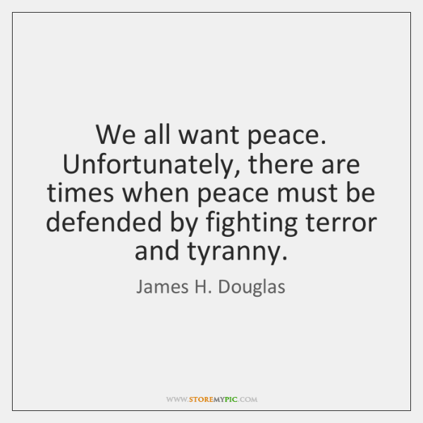 We all want peace. Unfortunately, there are times when peace must be ...