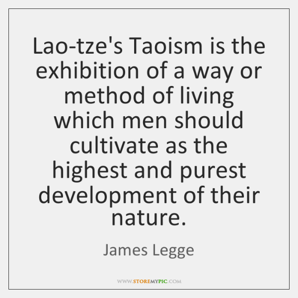 Lao-tze's Taoism is the exhibition of a way or method of living ...