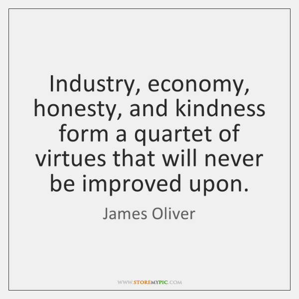 Industry, economy, honesty, and kindness form a quartet of virtues that will ...