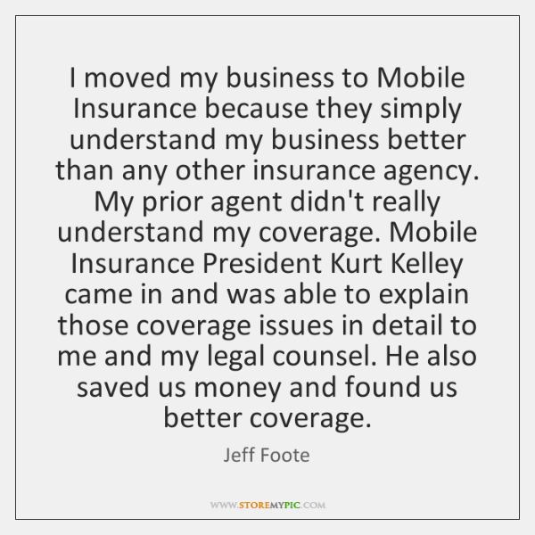 I moved my business to Mobile Insurance because they simply understand my ...