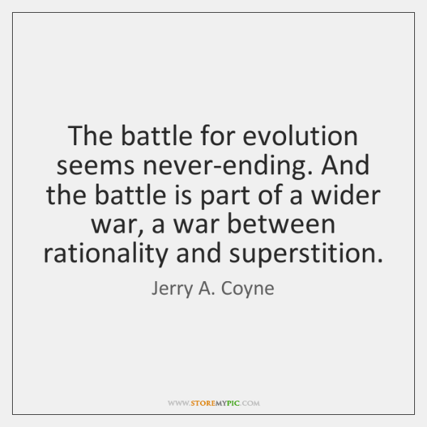 The battle for evolution seems never-ending. And the battle is part of ...