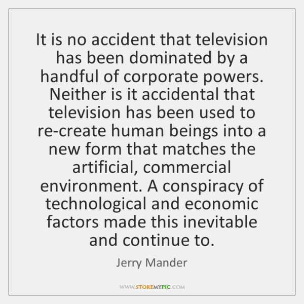 It is no accident that television has been dominated by a handful ...