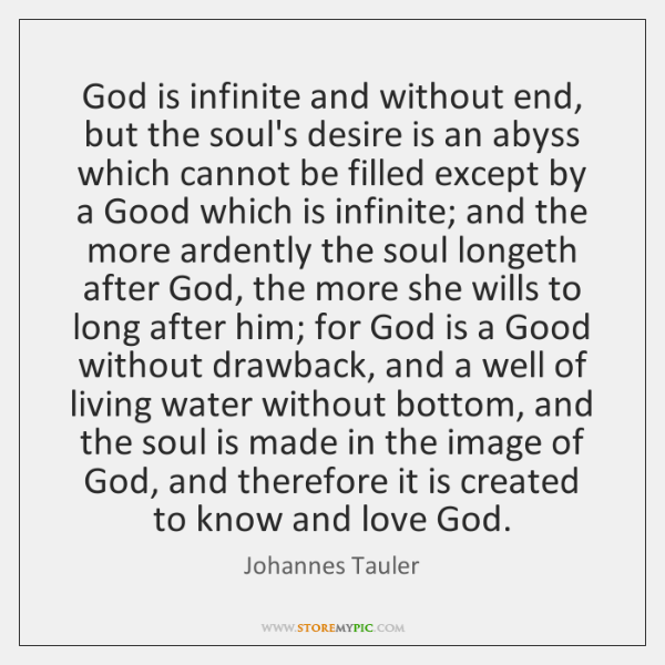God is infinite and without end, but the soul's desire is an ...