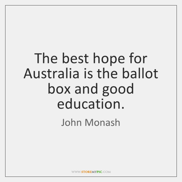 The best hope for Australia is the ballot box and good education.