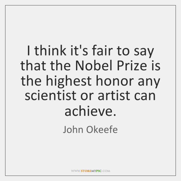 I think it's fair to say that the Nobel Prize is the ...