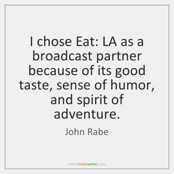 I chose Eat: LA as a broadcast partner because of its good ...