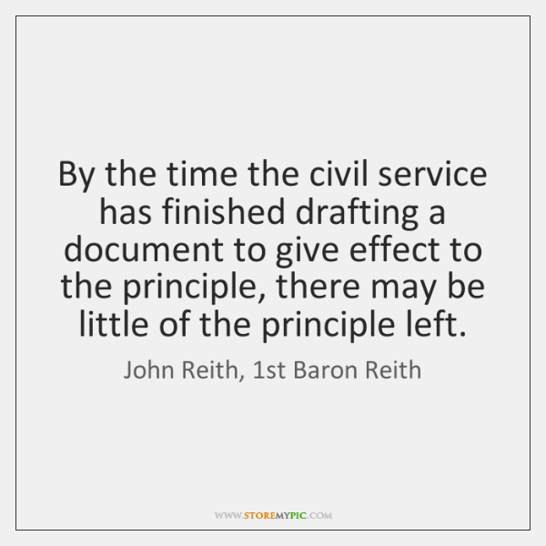 By the time the civil service has finished drafting a document to ...